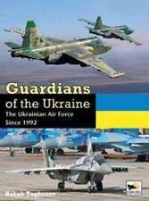 Guardians of Ukraine The Ukrainian Air Force Since 1992 9781902109619