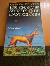 Les Charmes secrets de l'astrologie - Olenka De Veer - Ed; Philippe Lebaud