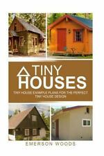 Tiny Houses : Tiny House Example Plans for the Perfect Tiny House Design: By ...