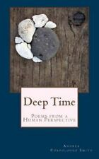 Deep Time : Poems from a Human Perspective by Andrea Corpolongo Smith (2014,...