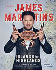 James Martin's Islands to Highlands: 80 fantastic recipes from around the Britis