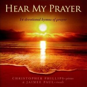 Hear My Prayer: 14 Devotional Hymns by Christopher Phillips and Jaimee Paul