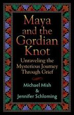 Maya And The Gordian Knot: Unraveling The Mysterious Journey Through Grief: B...