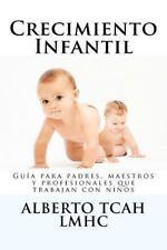 Crecimiento Infantil : Guía para padres, maestros y profesionales acerca del...
