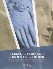 Du Ciseau du Sculpteur au Sourire des Saints.Sculpture Gothique de la Manche