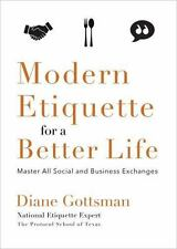 Modern Etiquette for a Better Life: Master All Social and Business Exchanges, Go