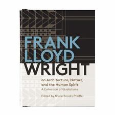 Frank Lloyd Wright on Architecture, Nature, and the Human Spirit: A Collection o