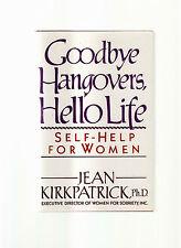 GOODBYE HANGOVERS, HELLO LIFE-JEAN KIRKPATRICK-1ST 1986 HB/DJ-WOMENS-ALCOHOLISM