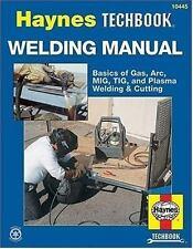 Haynes Techbook: Welding Manual : Basics of Gas, Arc, MIG, TIG, and Plasma Weldi
