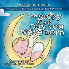The Story of the Day You Were Born by Denise Burroughs (2012, Paperback)