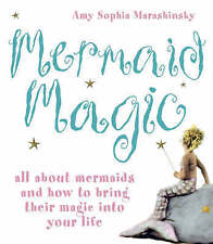 Mermaid Magic: All About Mermaids and How to Bring Their Magic into Your Life...