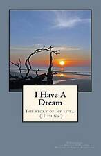 I Have A Dream: (The story of my life...I think) (Children's Books for Adults)
