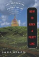 How to Hack a Party Line : The Democrats and Silicon Valley by Sara Miles...