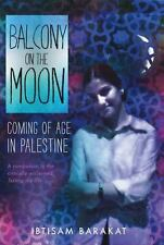 Balcony On The Moon: Coming Of Age In Palestine: By Ibtisam Barakat