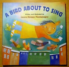 A Bird About to Sing by Laura Nyman Montenegro 2003 HC DJ 1st Printing