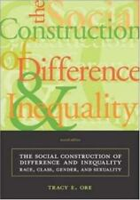 The Social Construction of Difference and Inequality: Race, Class, Gender,...