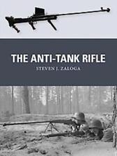 THE ANTI-TANK RIFLE - ZALOGA, STEVEN J./ SHUMATE, JOHNNY (ILT)/ GILLILAND, ALAN