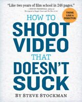 How to Shoot Video That Doesn't Suck, Paperback by Stockman, Steve, Brand New...
