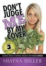 Don'T Judge Me By My Cover: 20 Simple Secrets To Strength, Sensuality, and