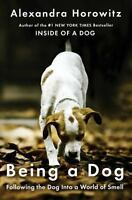 Being a Dog: Following the Dog Into a World of Smell: By Horowitz, Alexandra