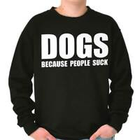 Dogs Because People Suck Funny Puppy Gift Crewneck Sweat Shirts Sweatshirts