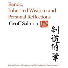 Kendo, Inherited Wisdom and Personal Reflections by Geoff Salmon (2013,...