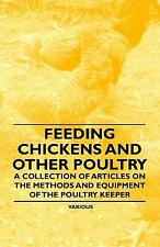 Feeding Chickens and Other Poultry - A Collection of Articles on the Method...