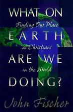 What on Earth Are We Doing? : Finding Our Place As Christians in the World by Jo