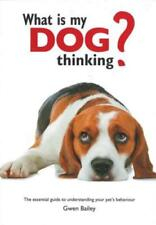 What Is My Dog Thinking?: The Essential Guide to Understanding Your Pet's: Used