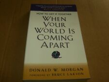 When Your World Is Coming Apart by Donald W. Morgan, PB Book, Good-Shape, 2003.