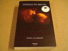 BOEK / PATRICK DE BRUYN - DODELIJK VERLANGEN