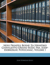 Novi Prijatelj Bosne: Za Hrvatsko Citateljstvo Uredio Bozic Fra. Josip-Dobroslav
