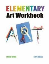 Elementary Art Workbook - Student Edition: A Classroom Compa... by Gibbons, Eric