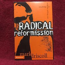 The Radical Reformission : Reaching Out without Selling Out Mark Driscoll