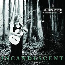 Incandescent - Classical Guitar, Alison Smith CD   5060366780423   New