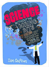 Science Without the Boring Bits: A Curious Chronology of Discovery, Invention an