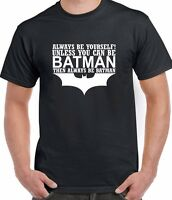 Always Be Yourself Unless You Can Be Batman T Shirt Top Tee Funny Gift