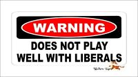 Warning Does NOT Play Well with Liberals Vinyl Bumper Sticker Decal Trump 2020