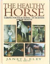 The Healthy Horse: Caring for Your Horse in Sickness and in Health Janet L. Eley