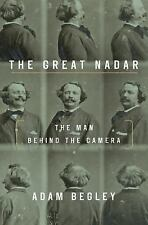 The Great Nadar: The Man Behind the Camera, Begley, Adam Book