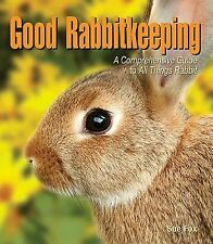 Good Rabbitkeeping : A Comprehensive Guide to All Things Rabbit by Sue Fox (200…