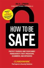 How To Be Safe: Protect Yourself and Your Family From Identity Theft, Predators,