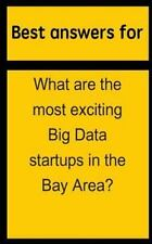 Best Answers for What Are the Most Exciting Big Data Startups in the Bay...