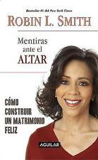 Mentiras Ante el Altar : Como Construir un Matrimonio Feliz by Robin L. Smith...