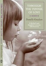 Through the Tunnel of Love : A mother and daughter's journey through Anorexia...