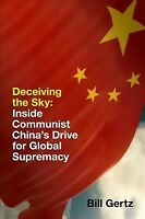 Deceiving the Sky : Inside Communist China's Drive for Global Supremacy, Hard...
