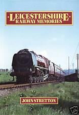 LEICESTERSHIRE RAILWAY MEMORIES by John Stretton