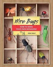 Wire Bugs : How to Make Your Own Menagerie by Odile Vailly (2010, Paperback) NEW