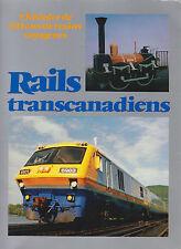 RAILS TRANSCANADIENS. L'HISTOIRE DE 150 ANS DE TRAINS VOAGEURS. FRENCH TEXT 1986