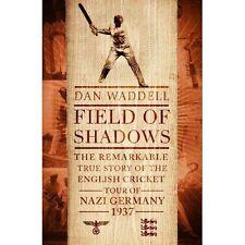 Field of Shadows: The English Cricket Tour of Nazi Germany 1937 by Dan Waddell (Hardback, 2014)